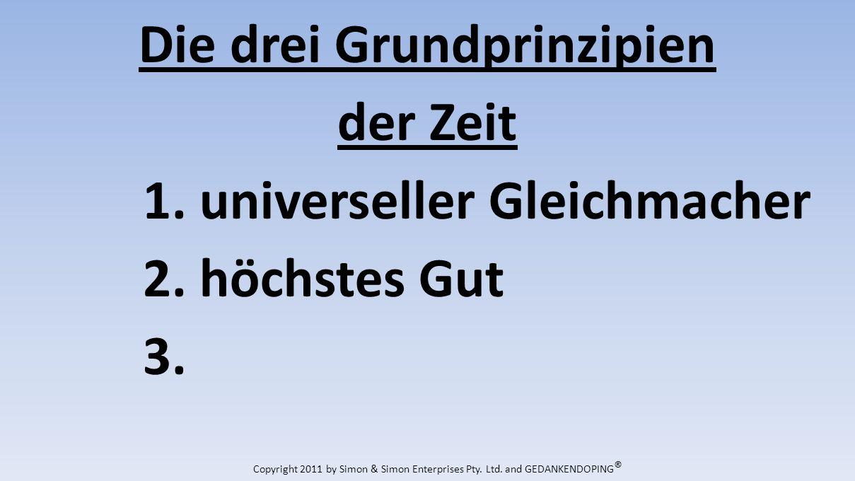 Die drei Grundprinzipien der Zeit 1. universeller Gleichmacher 2.