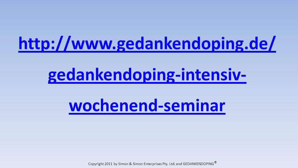 http://www.gedankendoping.de/ gedankendoping-intensiv- wochenend-seminar Copyright 2011 by Simon & Simon Enterprises Pty.