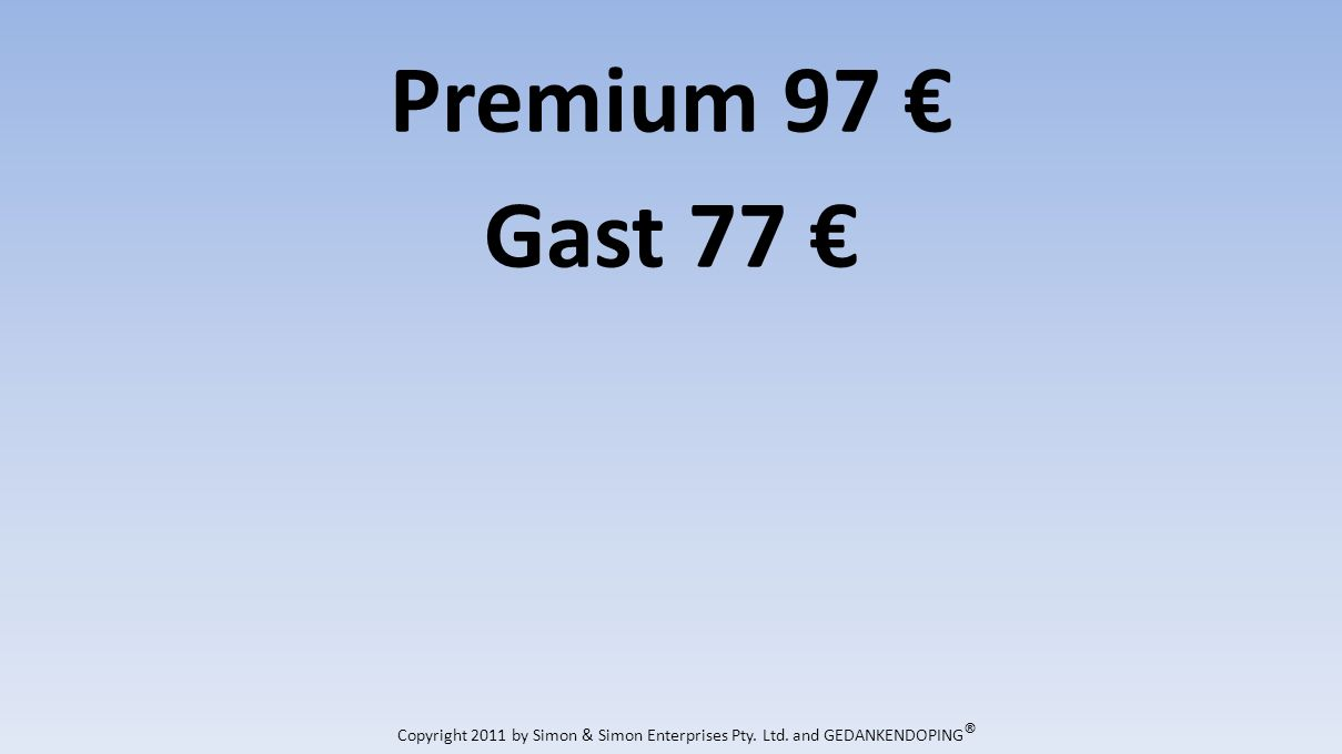 Premium 97 Gast 77 Copyright 2011 by Simon & Simon Enterprises Pty. Ltd. and GEDANKENDOPING ®