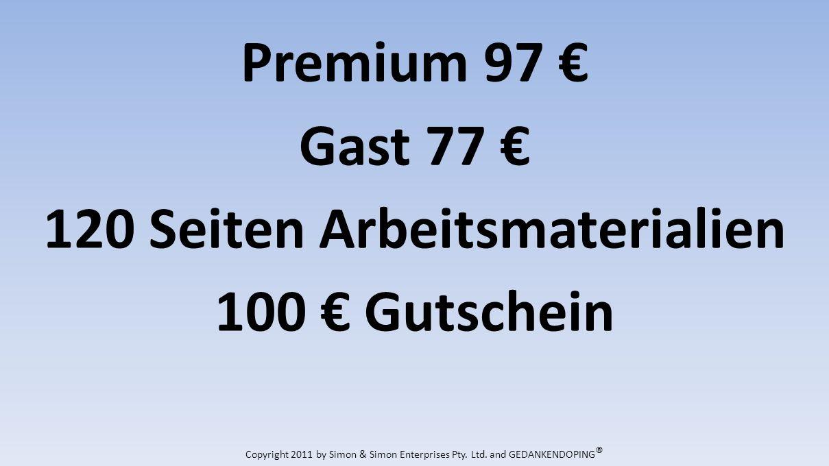 Premium 97 Gast 77 120 Seiten Arbeitsmaterialien 100 Gutschein Copyright 2011 by Simon & Simon Enterprises Pty.