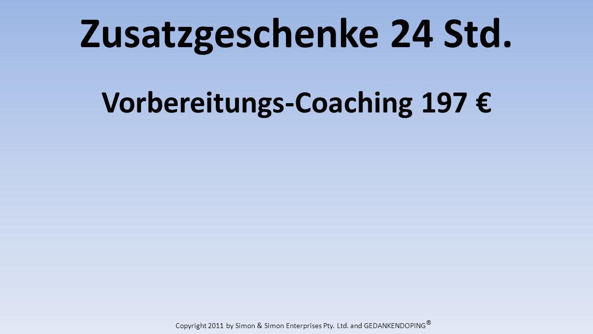 Zusatzgeschenke 24 Std. Vorbereitungs-Coaching 197 Copyright 2011 by Simon & Simon Enterprises Pty.