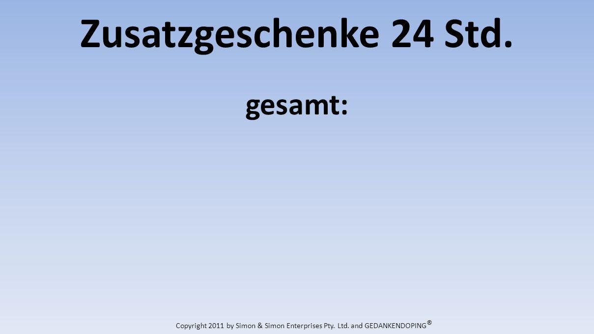 Zusatzgeschenke 24 Std. gesamt: Copyright 2011 by Simon & Simon Enterprises Pty.