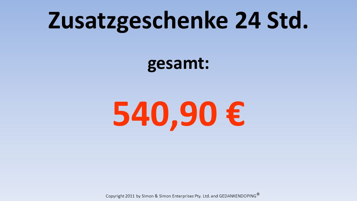 Zusatzgeschenke 24 Std. gesamt: 540,90 Copyright 2011 by Simon & Simon Enterprises Pty.