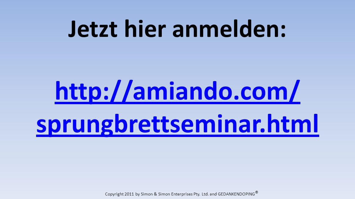 Jetzt hier anmelden: http://amiando.com/ sprungbrettseminar.html Copyright 2011 by Simon & Simon Enterprises Pty.