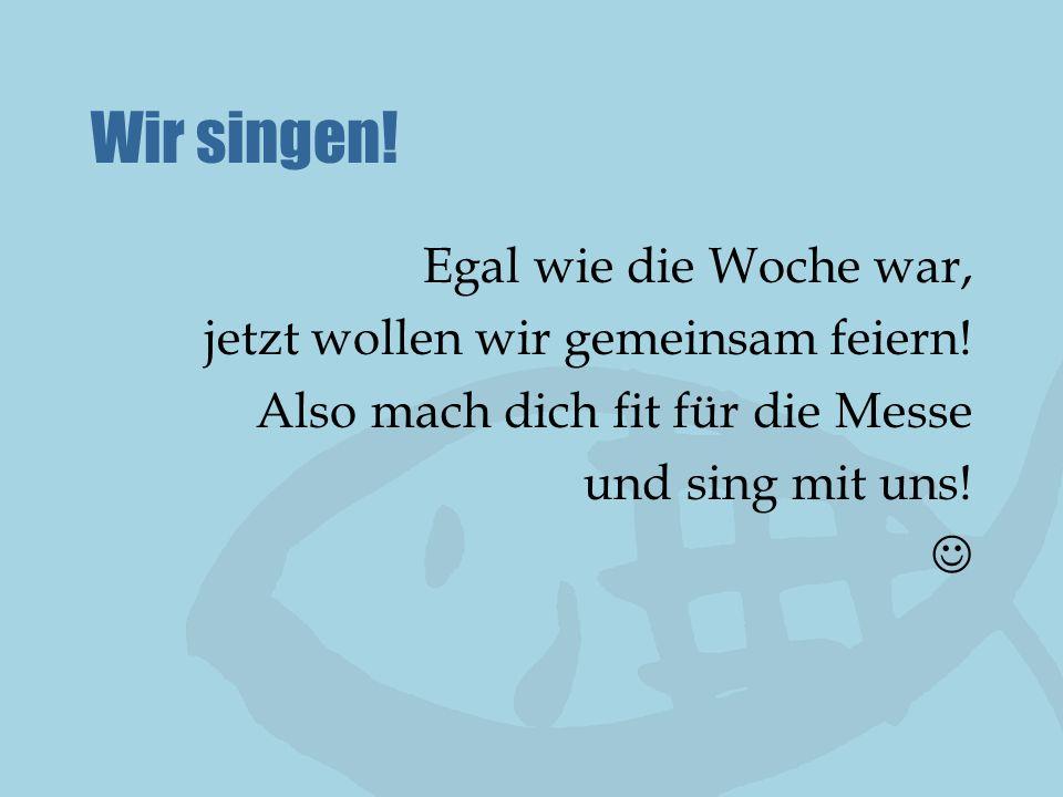 Wir singen! Egal wie die Woche war, jetzt wollen wir gemeinsam feiern! Also mach dich fit für die Messe und sing mit uns!