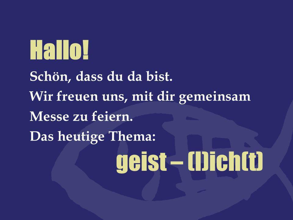 geist – (l)ich(t) Hallo! Schön, dass du da bist. Wir freuen uns, mit dir gemeinsam Messe zu feiern. Das heutige Thema: