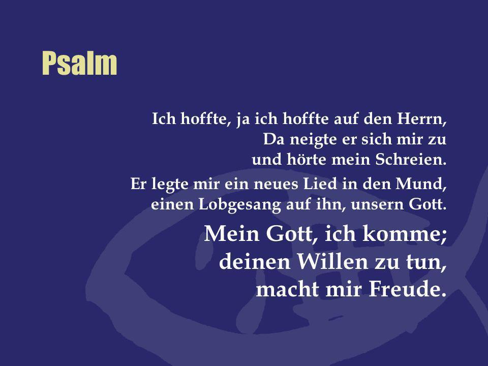 Psalm Ich hoffte, ja ich hoffte auf den Herrn, Da neigte er sich mir zu und hörte mein Schreien. Er legte mir ein neues Lied in den Mund, einen Lobges