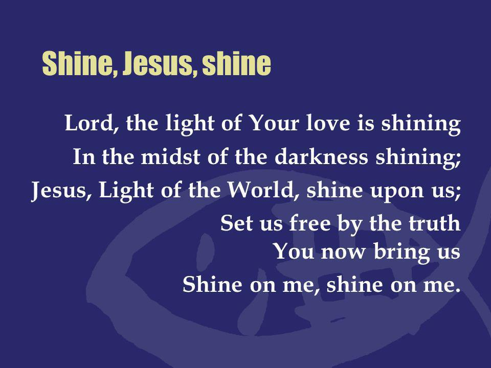 Love, shine a Light Shine a light, in every corner of our hearts.