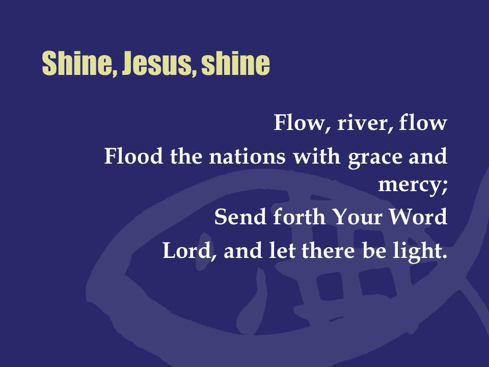 Shine, Jesus, shine Lord, I come to Your awesome presence From the shadows into Your radiance; By the blood I may enter Your brightness Search me, try me, consume all my darkness Shine on me, shine on me.