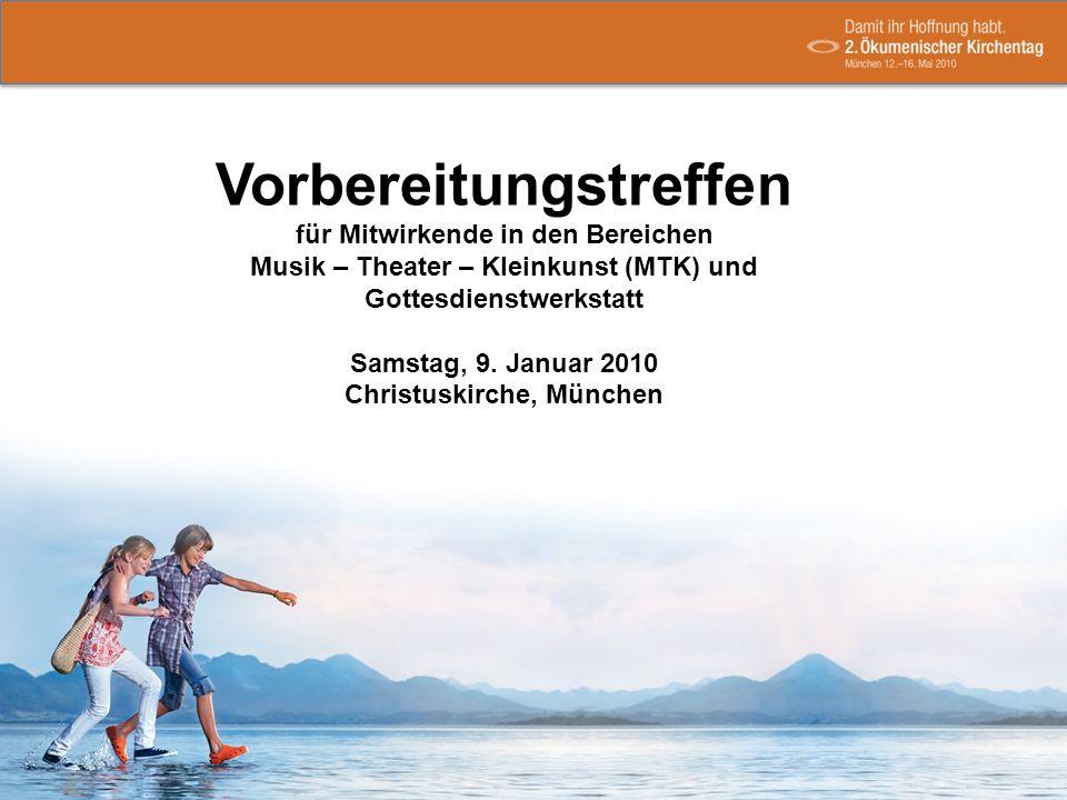 Vorbereitungstreffen für Mitwirkende in den Bereichen Musik – Theater – Kleinkunst (MTK) und Gottesdienstwerkstatt Samstag, 9. Januar 2010 Christuskir