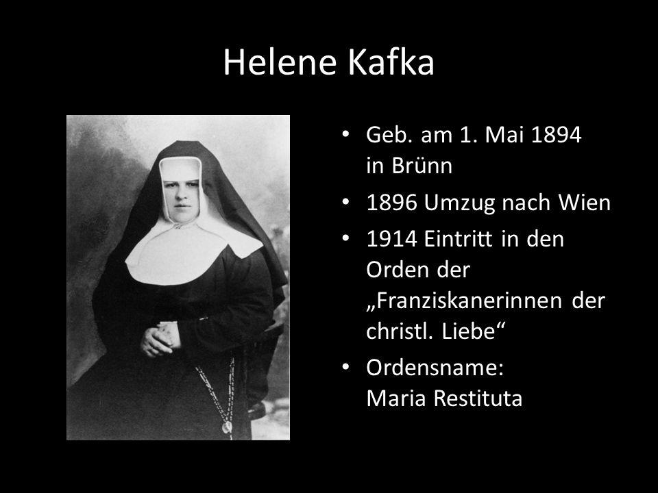 Helene Kafka Geb. am 1. Mai 1894 in Brünn 1896 Umzug nach Wien 1914 Eintritt in den Orden der Franziskanerinnen der christl. Liebe Ordensname: Maria R