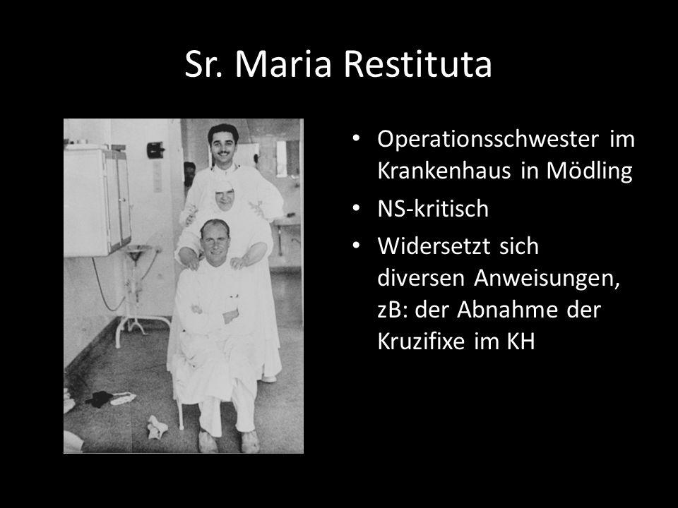 Sr. Maria Restituta Operationsschwester im Krankenhaus in Mödling NS-kritisch Widersetzt sich diversen Anweisungen, zB: der Abnahme der Kruzifixe im K