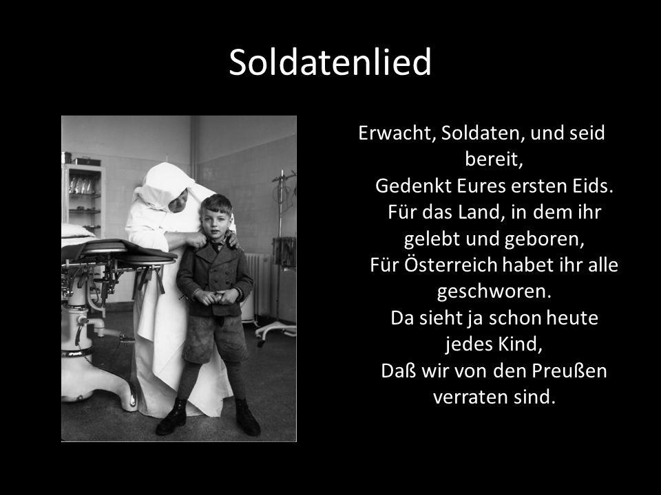 Soldatenlied Erwacht, Soldaten, und seid bereit, Gedenkt Eures ersten Eids. Für das Land, in dem ihr gelebt und geboren, Für Österreich habet ihr alle