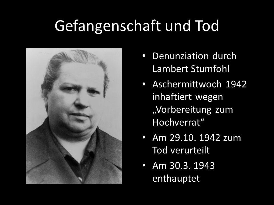 Gefangenschaft und Tod Denunziation durch Lambert Stumfohl Aschermittwoch 1942 inhaftiert wegen Vorbereitung zum Hochverrat Am 29.10. 1942 zum Tod ver