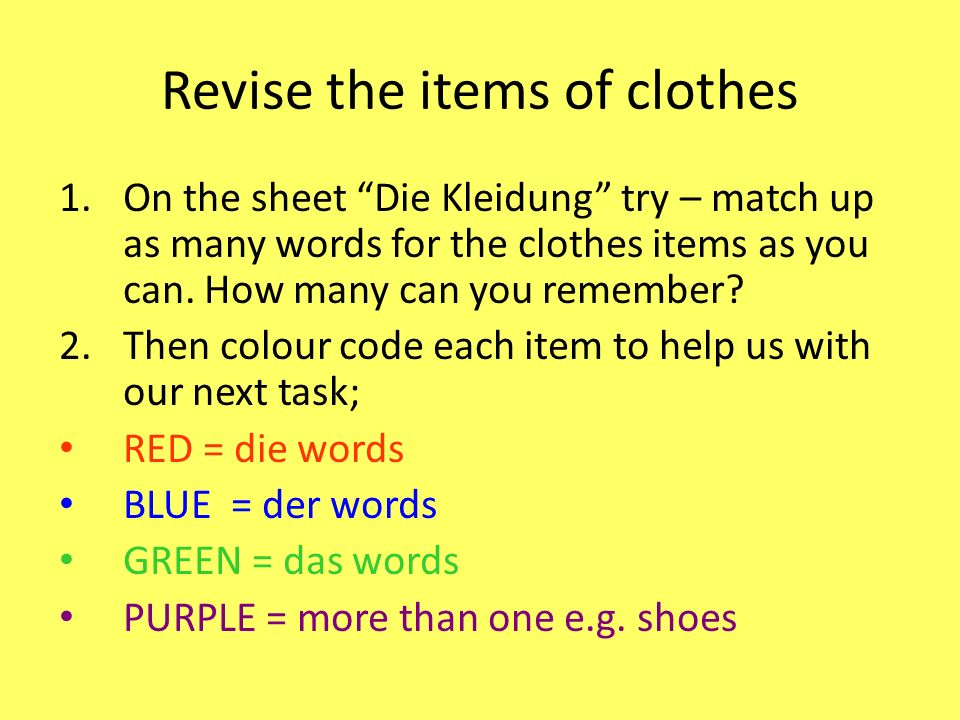 Revise the items of clothes 1.On the sheet Die Kleidung try – match up as many words for the clothes items as you can. How many can you remember? 2.Th