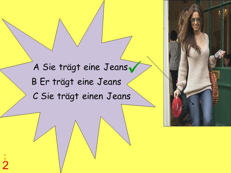 A Sie trägt eine Jeans B Er trägt eine Jeans C Sie trägt einen Jeans : 2