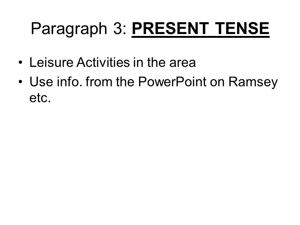 Paragraph 3: PRESENT TENSE Leisure Activities in the area Use info. from the PowerPoint on Ramsey etc.