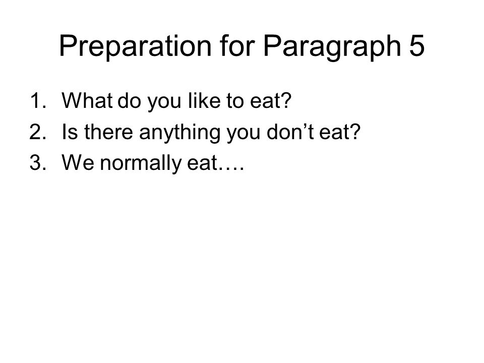 Preparation for Paragraph 5 1.What do you like to eat.