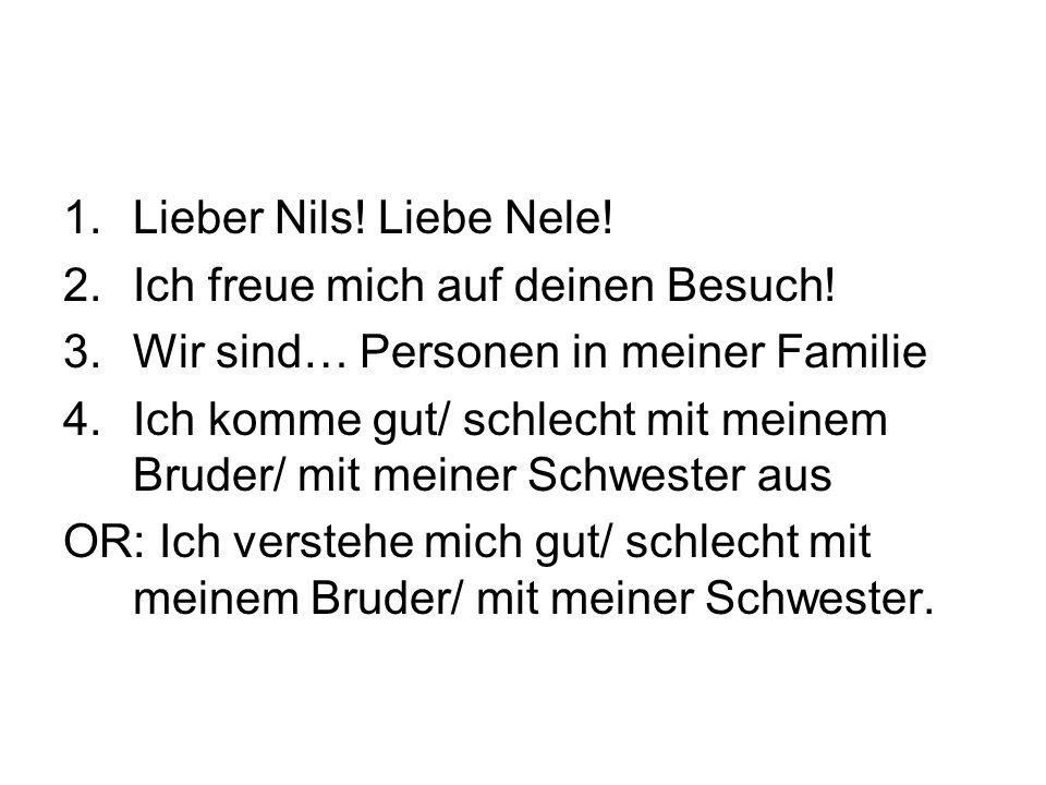 1.Lieber Nils. Liebe Nele. 2.Ich freue mich auf deinen Besuch.