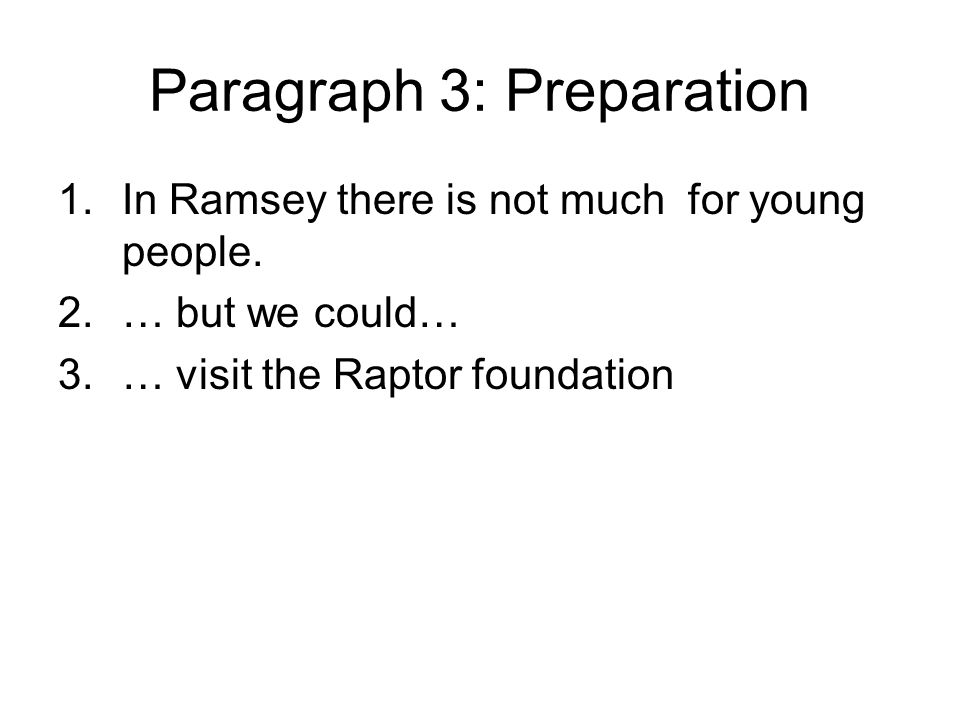 Paragraph 3: Preparation 1.In Ramsey there is not much for young people. 2.… but we could… 3.… visit the Raptor foundation