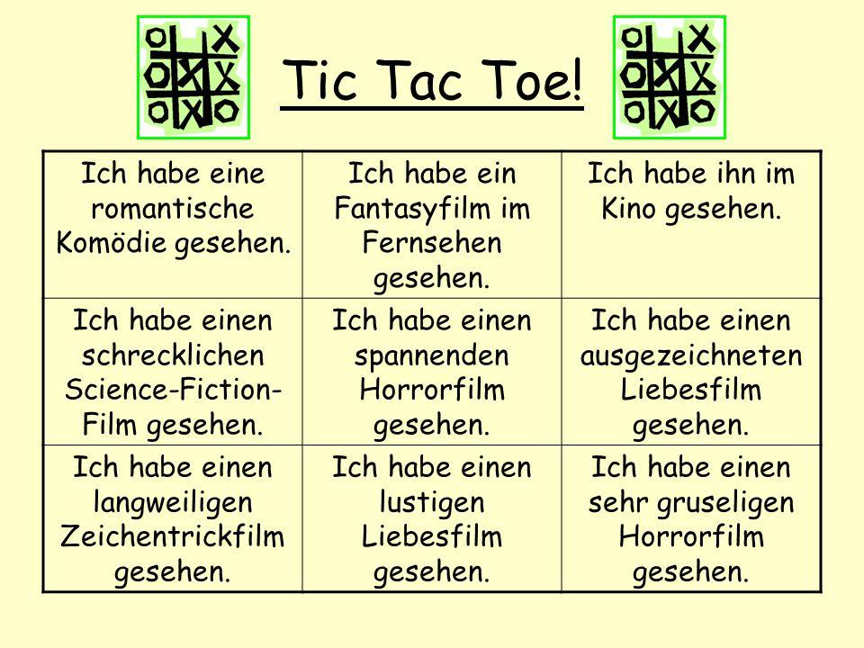 Tic Tac Toe! Ich habe eine romantische Komödie gesehen. Ich habe ein Fantasyfilm im Fernsehen gesehen. Ich habe ihn im Kino gesehen. Ich habe einen sc