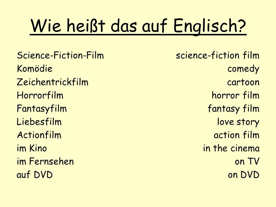 Wie heißt das auf Englisch? Science-Fiction-Film Komödie Zeichentrickfilm Horrorfilm Fantasyfilm Liebesfilm Actionfilm im Kino im Fernsehen auf DVD sc