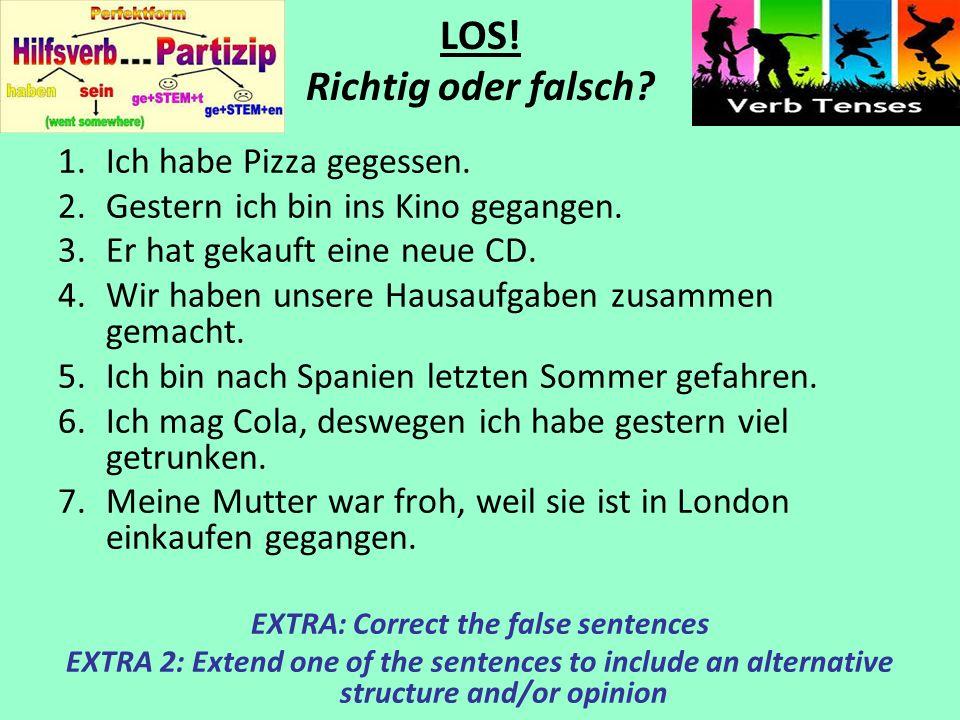 LOS! Richtig oder falsch? 1.Ich habe Pizza gegessen. 2.Gestern ich bin ins Kino gegangen. 3.Er hat gekauft eine neue CD. 4.Wir haben unsere Hausaufgab