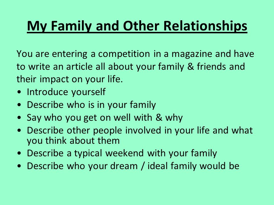 My Family and Other Relationships You are entering a competition in a magazine and have to write an article all about your family & friends and their