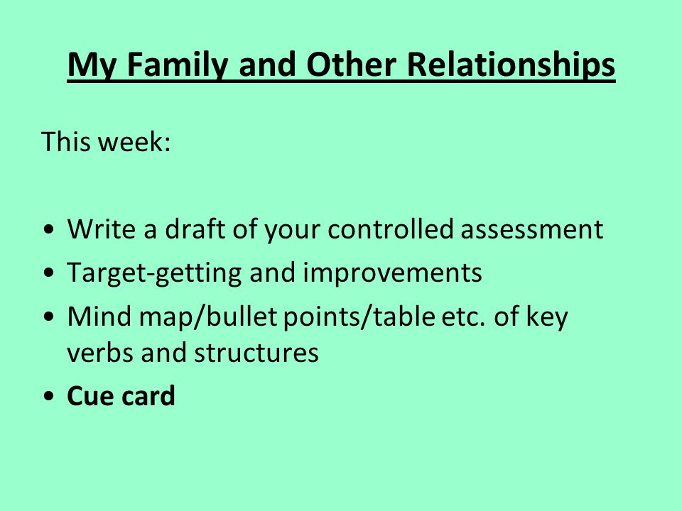 My Family and Other Relationships This week: Write a draft of your controlled assessment Target-getting and improvements Mind map/bullet points/table