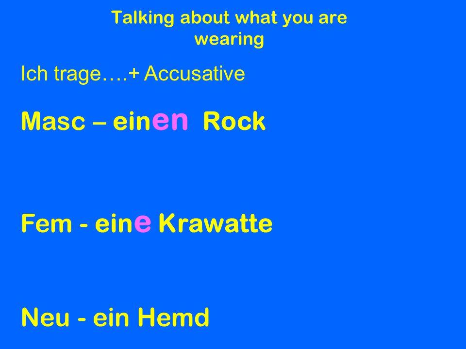 Talking about what you are wearing Ich trage….+ Accusative Masc – ein en Rock Fem - ein e Krawatte Neu - ein Hemd