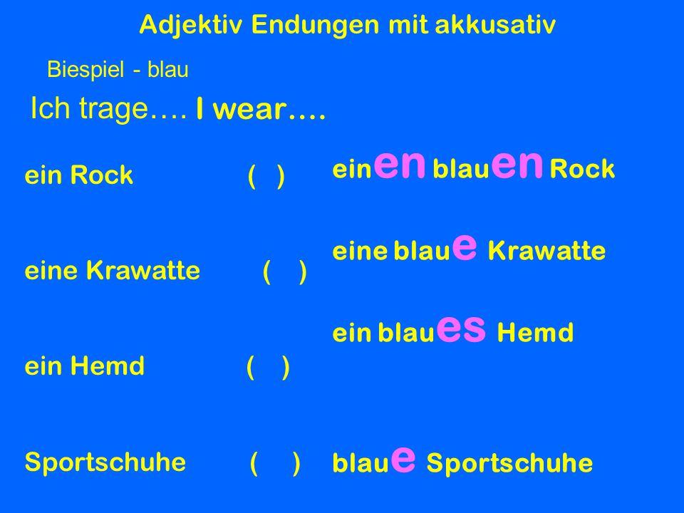 Adjektiv Endungen mit akkusativ Ich trage…. I wear…. ein en blau en Rock eine blau e Krawatte ein blau es Hemd blau e Sportschuhe Biespiel - blau ein