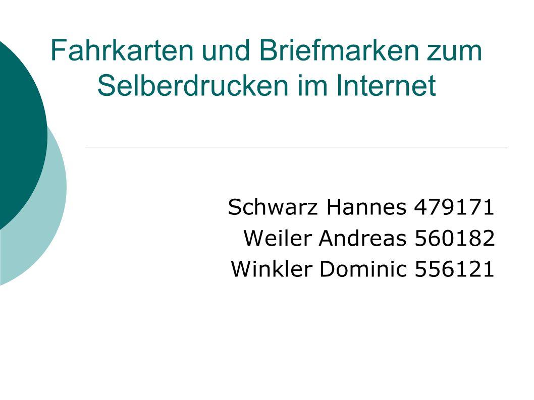 Fahrkarten und Briefmarken zum Selberdrucken im Internet Schwarz Hannes 479171 Weiler Andreas 560182 Winkler Dominic 556121