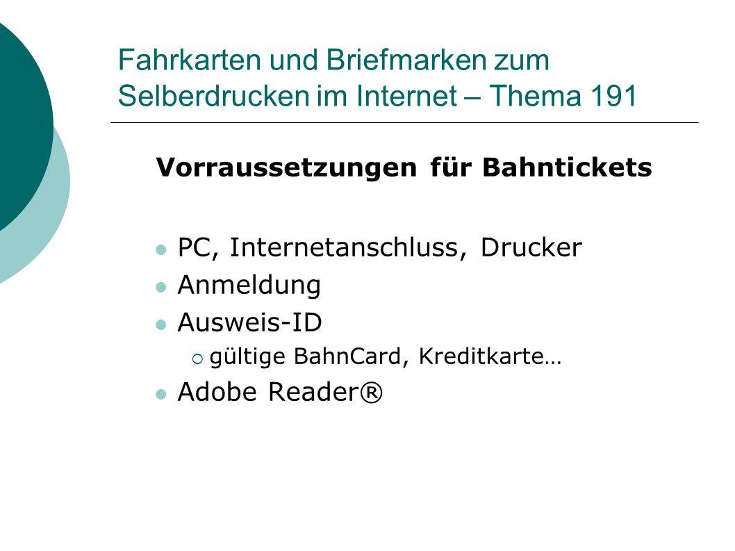 Fahrkarten und Briefmarken zum Selberdrucken im Internet – Thema 191 Vorraussetzungen für Bahntickets PC, Internetanschluss, Drucker Anmeldung Ausweis-ID gültige BahnCard, Kreditkarte… Adobe Reader®