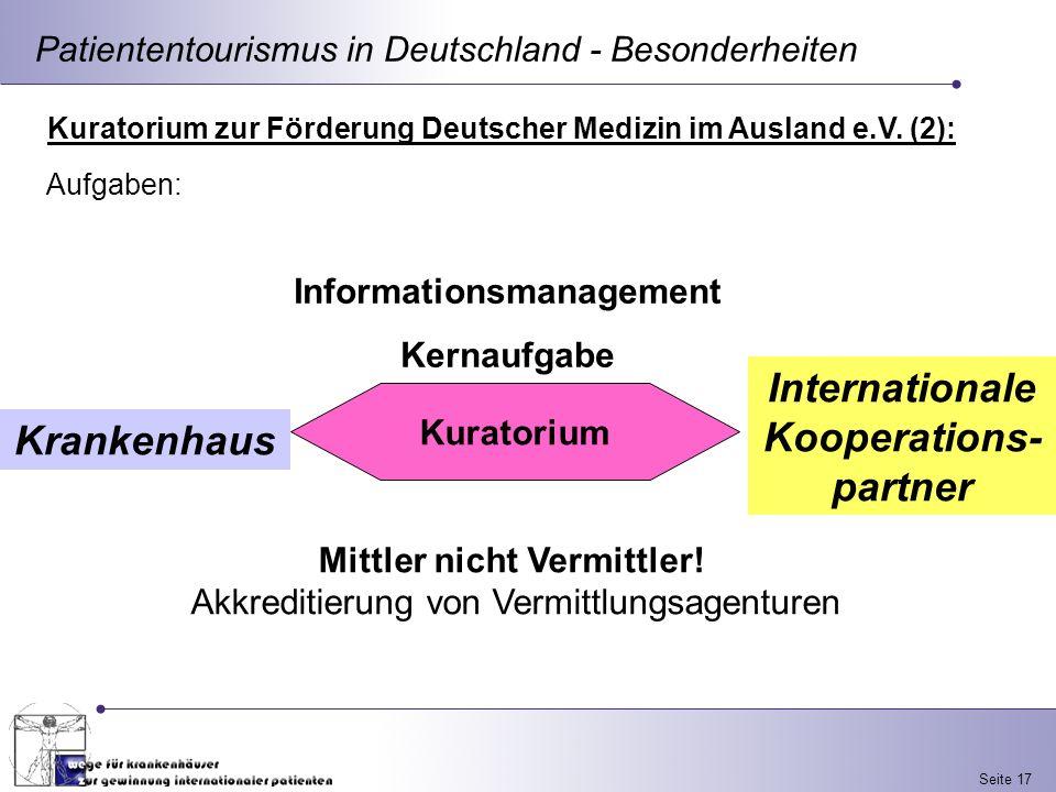 Seite 17 Patiententourismus in Deutschland - Besonderheiten Kuratorium Krankenhaus Internationale Kooperations- partner Mittler nicht Vermittler! Akkr
