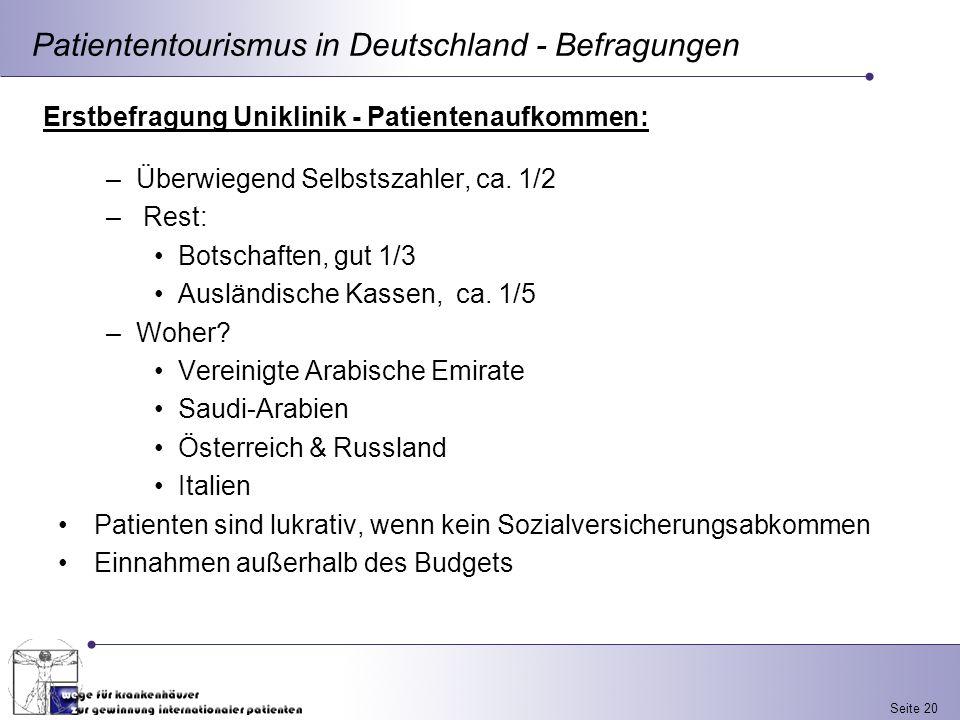 Seite 20 Patiententourismus in Deutschland - Befragungen Erstbefragung Uniklinik - Patientenaufkommen: –Überwiegend Selbstszahler, ca. 1/2 – Rest: Bot
