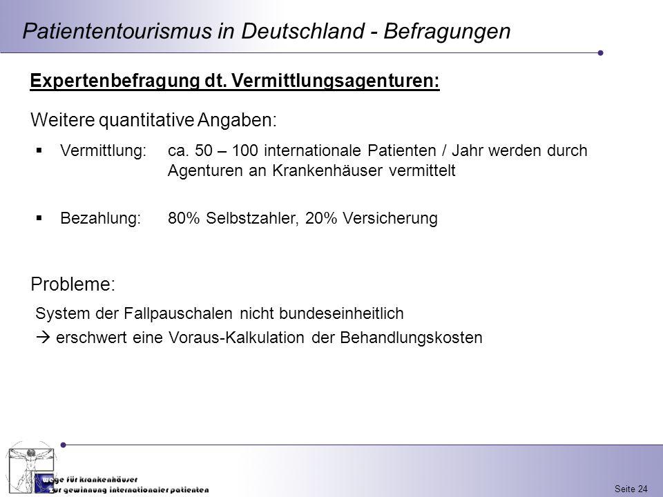 Seite 24 Patiententourismus in Deutschland - Befragungen Expertenbefragung dt. Vermittlungsagenturen: Vermittlung: ca. 50 – 100 internationale Patient