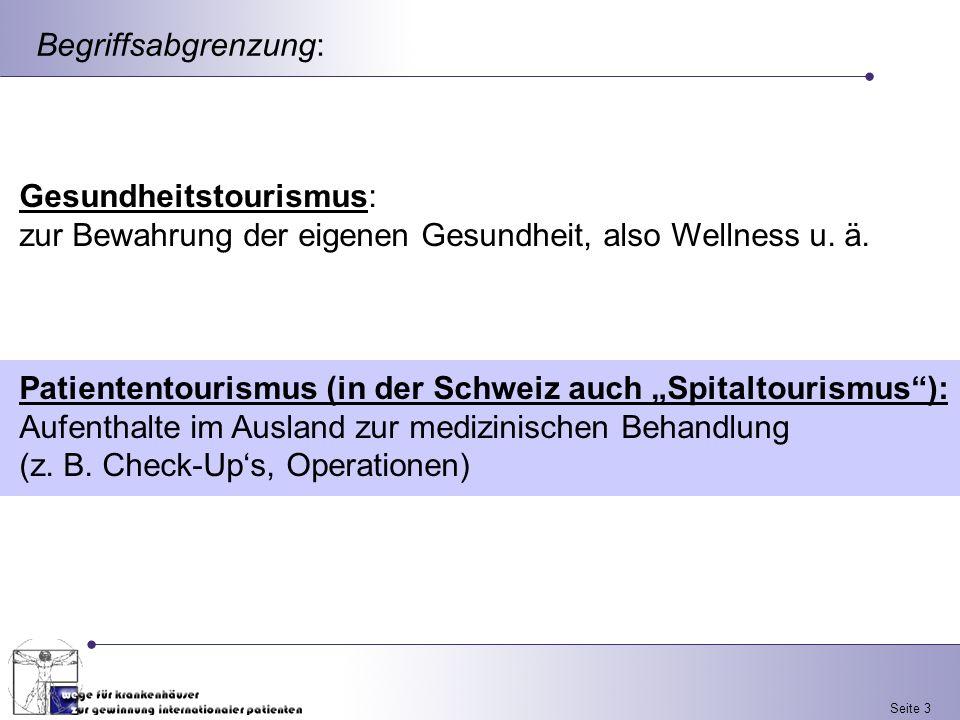 Seite 3 Begriffsabgrenzung: Gesundheitstourismus: zur Bewahrung der eigenen Gesundheit, also Wellness u. ä. Patiententourismus (in der Schweiz auch Sp