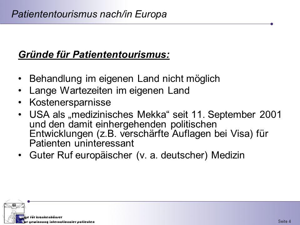 Seite 4 Gründe für Patiententourismus: Behandlung im eigenen Land nicht möglich Lange Wartezeiten im eigenen Land Kostenersparnisse USA als medizinisc