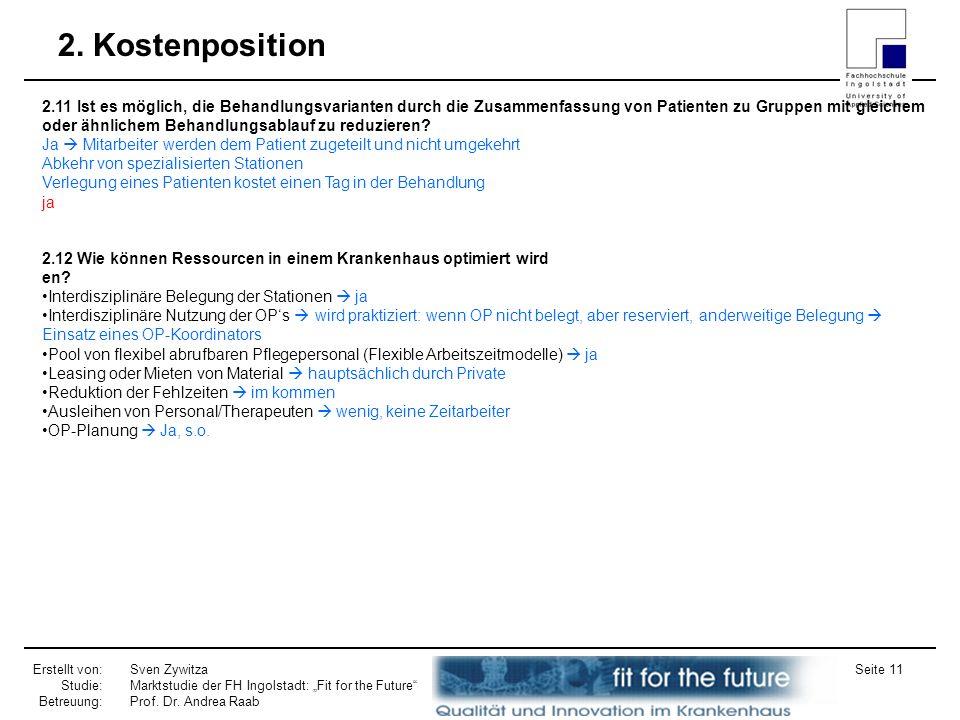 Erstellt von: Studie: Betreuung: Sven Zywitza Marktstudie der FH Ingolstadt: Fit for the Future Prof. Dr. Andrea Raab Seite 11 2. Kostenposition 2.11