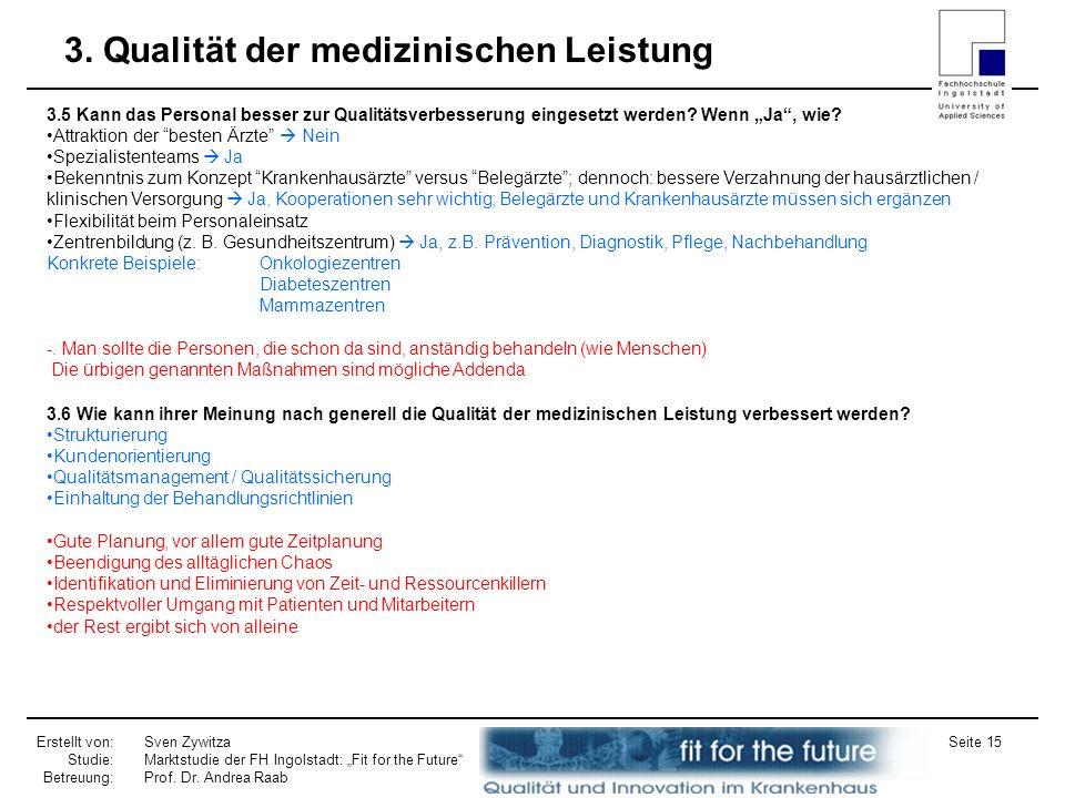 Erstellt von: Studie: Betreuung: Sven Zywitza Marktstudie der FH Ingolstadt: Fit for the Future Prof. Dr. Andrea Raab Seite 15 3. Qualität der medizin