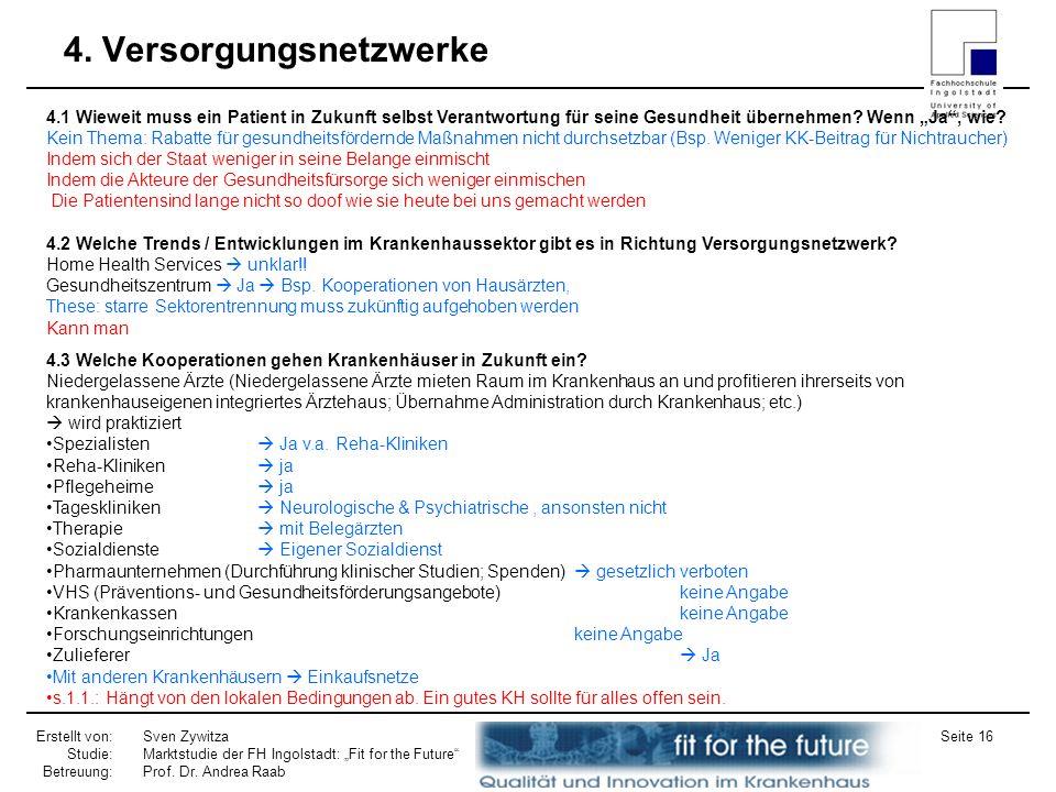 Erstellt von: Studie: Betreuung: Sven Zywitza Marktstudie der FH Ingolstadt: Fit for the Future Prof. Dr. Andrea Raab Seite 16 4. Versorgungsnetzwerke