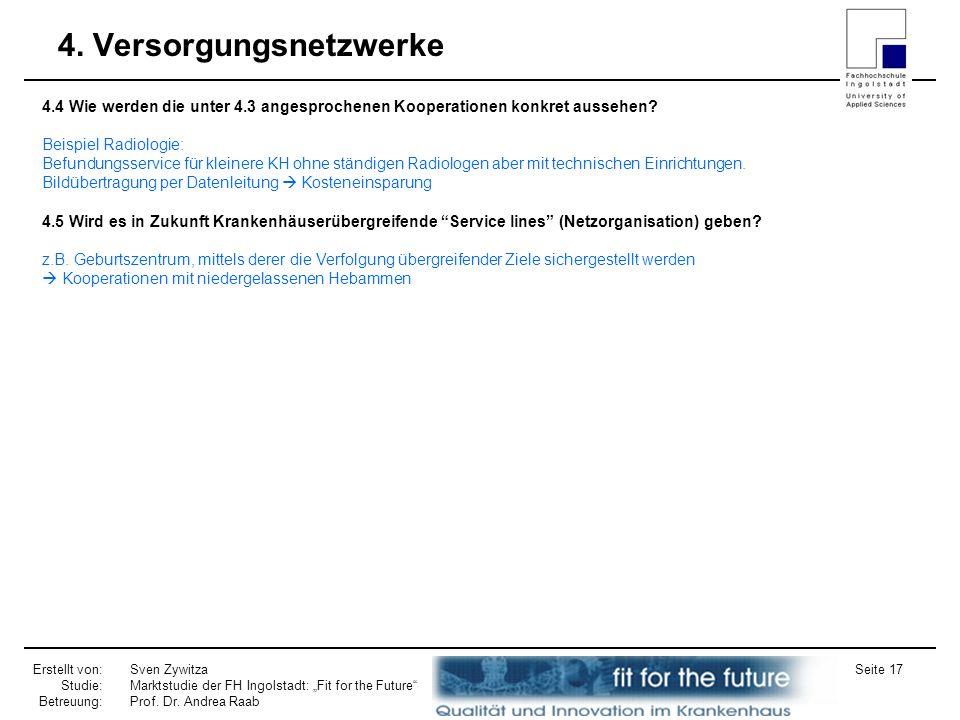 Erstellt von: Studie: Betreuung: Sven Zywitza Marktstudie der FH Ingolstadt: Fit for the Future Prof. Dr. Andrea Raab Seite 17 4. Versorgungsnetzwerke