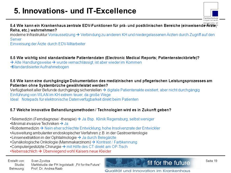 Erstellt von: Studie: Betreuung: Sven Zywitza Marktstudie der FH Ingolstadt: Fit for the Future Prof. Dr. Andrea Raab Seite 19 5. Innovations- und IT-