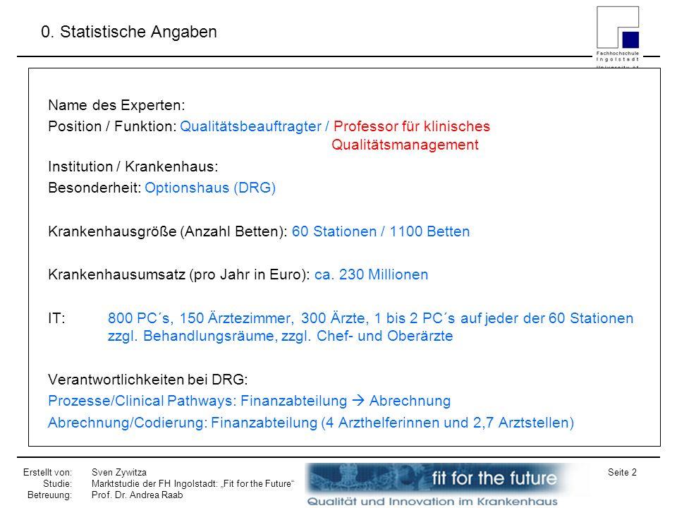 Erstellt von: Studie: Betreuung: Sven Zywitza Marktstudie der FH Ingolstadt: Fit for the Future Prof. Dr. Andrea Raab Seite 2 0. Statistische Angaben