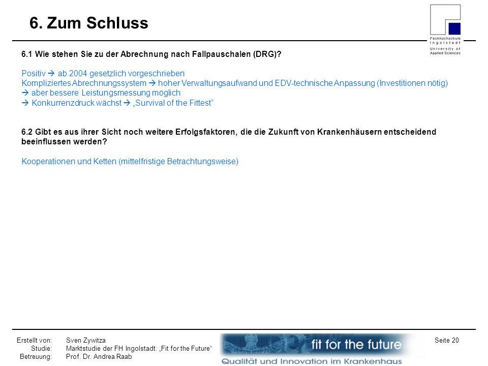 Erstellt von: Studie: Betreuung: Sven Zywitza Marktstudie der FH Ingolstadt: Fit for the Future Prof. Dr. Andrea Raab Seite 20 6. Zum Schluss 6.1 Wie