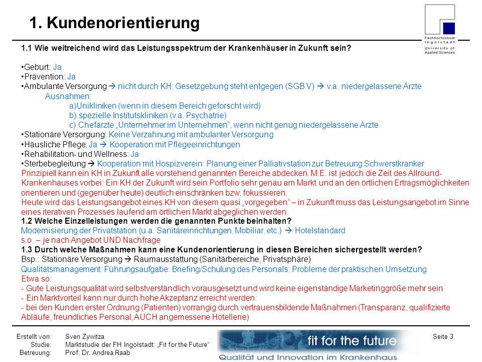 Erstellt von: Studie: Betreuung: Sven Zywitza Marktstudie der FH Ingolstadt: Fit for the Future Prof. Dr. Andrea Raab Seite 3 1. Kundenorientierung 1.