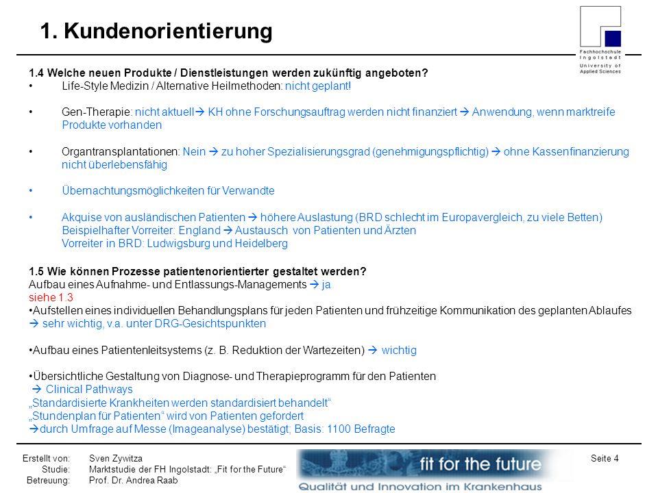 Erstellt von: Studie: Betreuung: Sven Zywitza Marktstudie der FH Ingolstadt: Fit for the Future Prof. Dr. Andrea Raab Seite 4 1. Kundenorientierung 1.