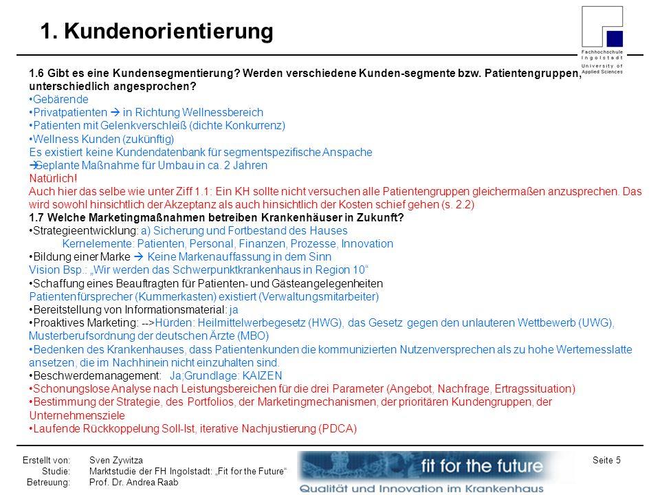 Erstellt von: Studie: Betreuung: Sven Zywitza Marktstudie der FH Ingolstadt: Fit for the Future Prof. Dr. Andrea Raab Seite 5 1. Kundenorientierung 1.