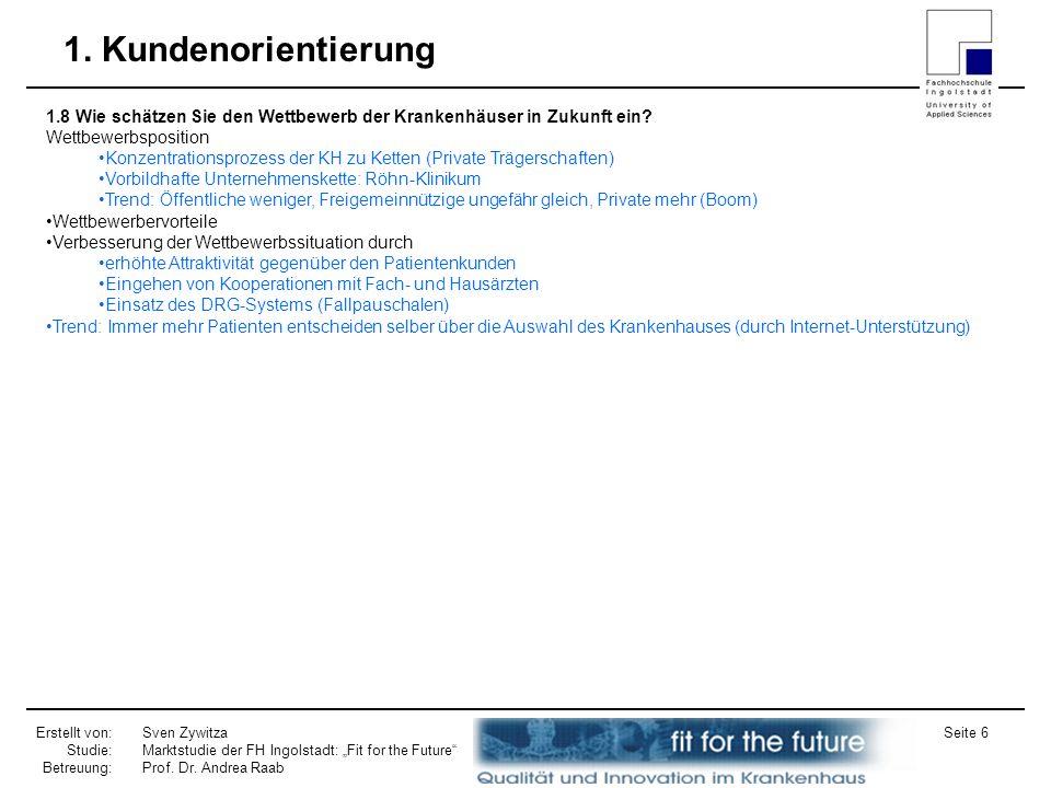 Erstellt von: Studie: Betreuung: Sven Zywitza Marktstudie der FH Ingolstadt: Fit for the Future Prof. Dr. Andrea Raab Seite 6 1. Kundenorientierung 1.