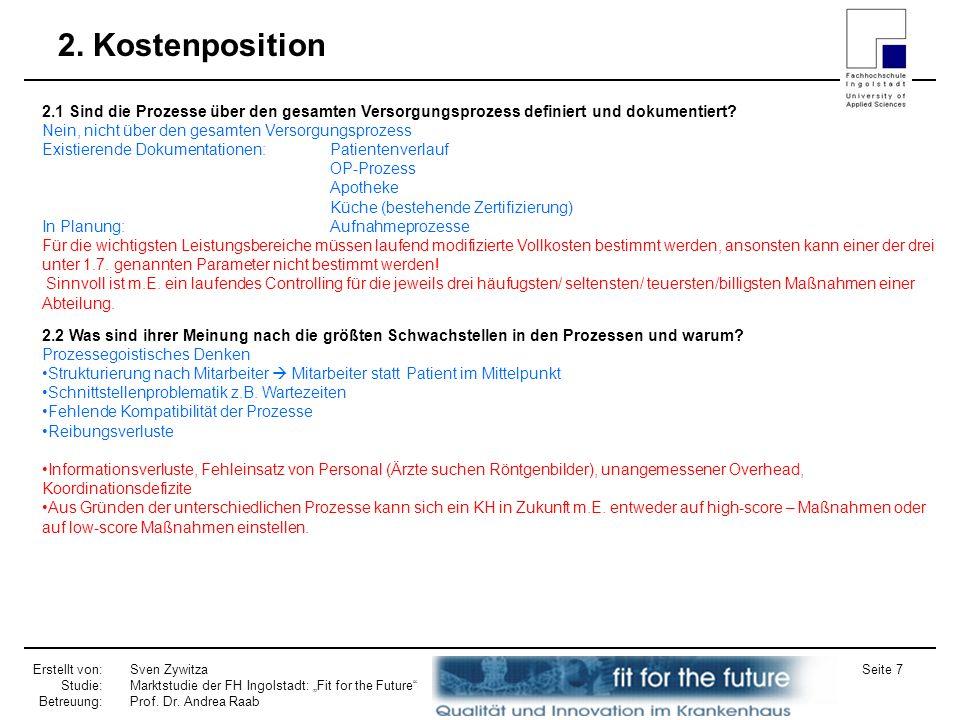 Erstellt von: Studie: Betreuung: Sven Zywitza Marktstudie der FH Ingolstadt: Fit for the Future Prof. Dr. Andrea Raab Seite 7 2. Kostenposition 2.1 Si